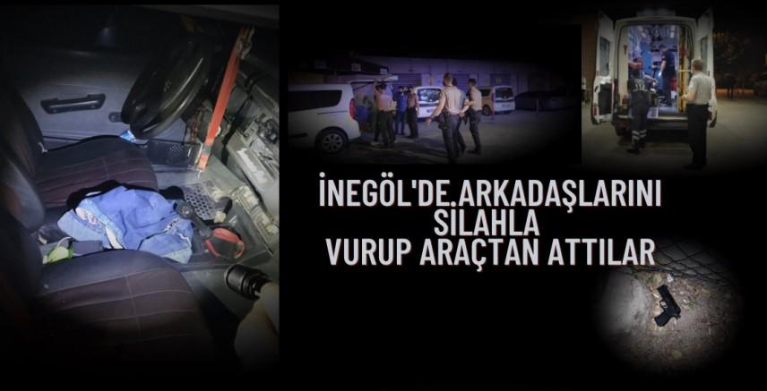 İnegöl'de arkadaşlarını silahla vurup araçtan attılar