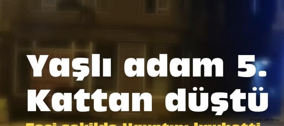 YAŞLI ADAM 5. KATTAN DÜŞTÜ